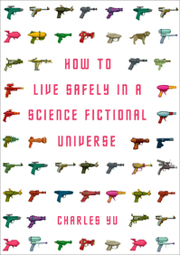 How to Live Safely in a Science Fictional Universe - Charles Yu (ISBN 9781848876828)