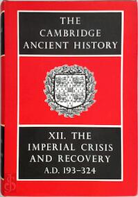 The Cambridge Ancient History. Volume XII: The Imperial Crisis and Recovery, A.D. 193-324 (Volume 12) - S.A. Cook (ISBN 0521044944)