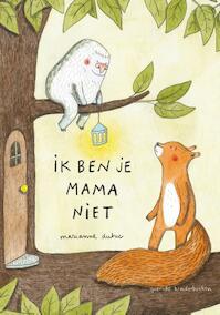 Ik ben je mama niet - Marianne Dubuc (ISBN 9789045121116)