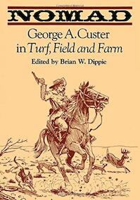 Nomad: George Armstrong Custer in Turf, Field and Farm - George A. Custer, Brian W. Dippie (ISBN 9780292740754)