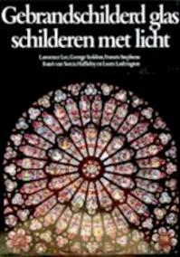 Gebrandschilderd glas - Lawrence Lee, George Seddon, Francis Stephens, Sonia Halliday, Romee Tilanus (ISBN 9789061132592)