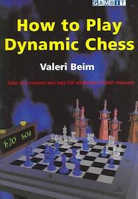 How to Play Dynamic Chess - Valeri Beim (ISBN 9781904600152)