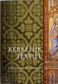 Kerkelijk textiel in Vlaanderen en Brussel in de negentiende en twintigste eeuw - Annemie Van Dyck (ISBN 9789081363815)