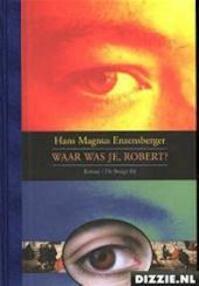 Waar was je, Robert? - Hans Magnus Enzensberger, Gerda Meijerink (ISBN 9789023481560)