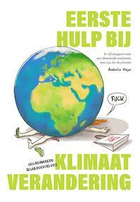Eerste Hulp bij Klimaatverandering - Anabella Meijer, Rolf Schuttenhelm, Hille Takken, Neža Krek (ISBN 9789082956801)