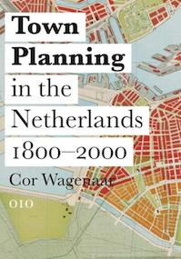 Town planning in the Netherlands since 1800 - Cor Wagenaar (ISBN 9789064506826)