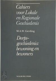 Cahiers lokale regionale geschiedenis - Dorpsgeschiedenis: bewoning en bewoners - M.A.W. Gerding (ISBN 9789060118184)