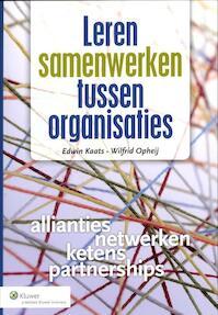 Leren samenwerken tussen organisaties - Edwin Kaats, Wilfrid Opheij, Wifrid Opheij (ISBN 9789013094879)