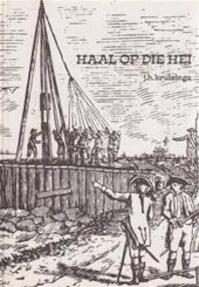 Haal op die hei! - J.H. Kruizinga, T. Spierings-den Hartog, International Construction Equipment B.v. (ISBN 9789060644232)