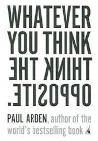Whatever You Think, Think the Opposite - Paul Arden (ISBN 9781591841210)