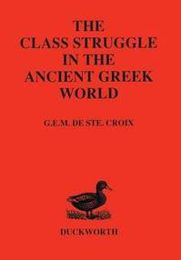 The class struggle in the Ancient Greek world - Geoffrey Ernest Maurice de Ste. Croix, Geoffrey Ernest Maurice de Sainte Croix (ISBN 9780715617014)