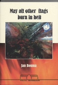 May all other flags burn in hell - J.M. Bouma (ISBN 9789081080613)