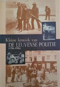 Kleine kroniek van de Leuvense politie (1796 1996) - Ray Eiven