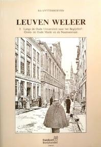 Leuven weleer 3: Langs de Oude Universiteit naar het Begijnhof: Grote- en Oude Markt en de Naamsestraat - Rik Uytterhoeven
