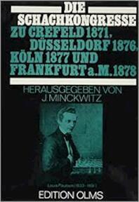 Die Schachkongresse zu Crefeld 1871, Düsseldorf 1876, Köln 1877 und Frankfurt a.M. 1878 - Johannes Minckwitz (ISBN 9783283001186)