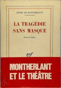 La tragédie sans masque - Henry de Montherlant