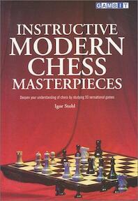 Instructive Modern Chess Masterpieces - Igor Stohl (ISBN 9781901983425)