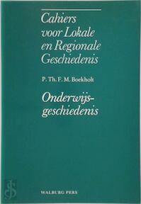 Cahiers lokale regionale geschiedenis - Onderwijsgeschiedenis - P.Th.F.M. Boekholt (ISBN 9789060117156)
