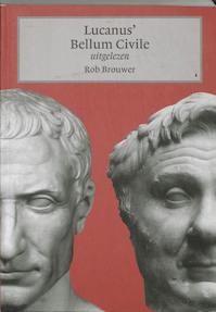 Lucanus' Bellum Civile uitgelezen - Rob Brouwer (ISBN 9789059970366)
