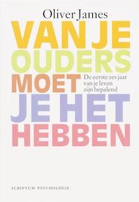 Van je ouders moet je het hebben - Oliver James (ISBN 9789055944699)