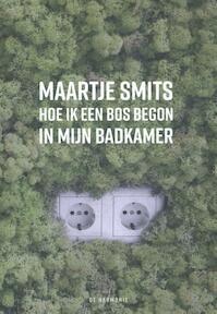 Hoe ik een bos begon in mijn badkamer - Maartje Smits (ISBN 9789463360173)
