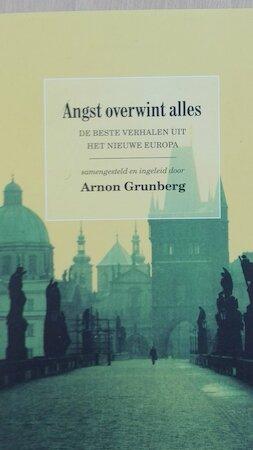 Angst overwint alles. De beste verhalen uit het nieuwe Europa - A. Grunberg