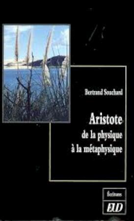 Aristote de la physique à la métaphysique - Bertrand Souchard
