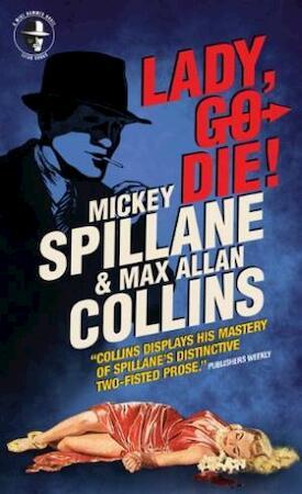Spillane: Lady, Go Die ! - Mickey Spillane, Max Allan Collins