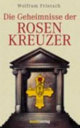 Die Geheimnisse der Rosenkreuzer - Wolfram Frietsch