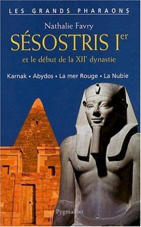 Sésostris Ier et le début de la XIIe dynastie - Nathalie Favry