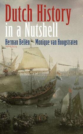 Dutch History in a Nutshell - Herman Beliën, Monique van Hoogstraten
