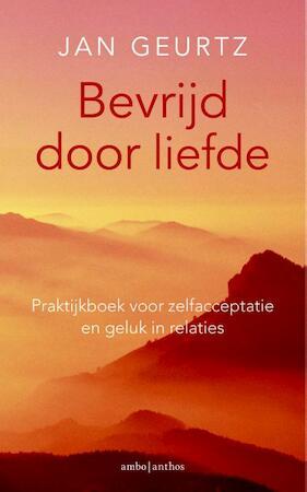 Bevrijd door liefde praktijkboek - Jan Geurtz