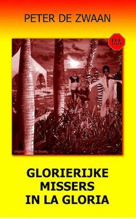 Glorierijke missers in La Gloria - Peter de Zwaan