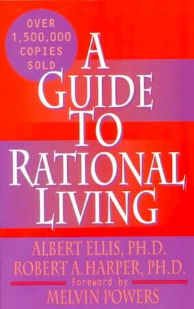 """albert ellis a guide to rationale In the first chapter of this extraordinary new edition of a guide to rational living, drs albert ellis and robert a harper express the hope that readers will not """"jump to the conclusion that we hand out the same old hackneyed, pollyannaish message that you may have long ago considered and rejected as having no practical value""""."""