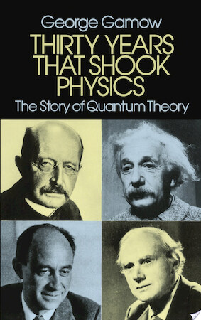 Thirty Years that Shook Physics - George Gamow