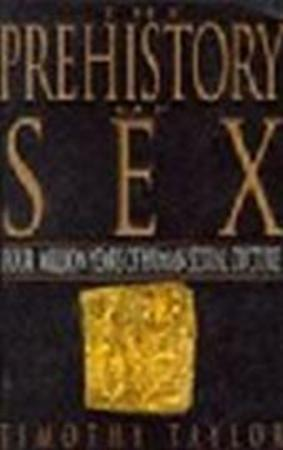 The prehistory of sex - Timothy Taylor