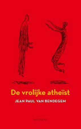 Een vrolijke atheïst - Jean Paul Van Bendegem