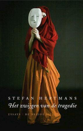 Het zwijgen van de tragedie - Stefan Hertmans