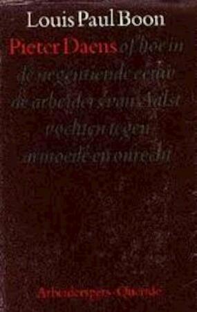 Pieter Daens of hoe in de negentiende eeuw de arbeiders van Aalst vochten tegen armoede en onrecht - Louis Paul Boon