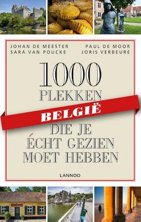 1000 plekken die je écht gezien moet hebben - België - Johan De Meester, Santina De Meester, Paul De Moor, Thijs Demeulemeesters, Sara Van Poucke, Joris Verbeure