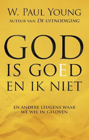 God is goed en ik niet - William Paul Young