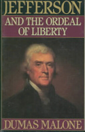 Jefferson and the Ordeal of Liberty - - Dumas Malone