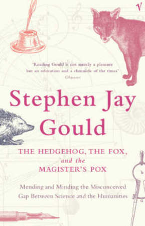 The hedgehog, the fox, and the magister's pox - Stephen Jay Gould