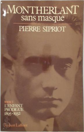 Montherlant sans masque - Pierre Sipriot