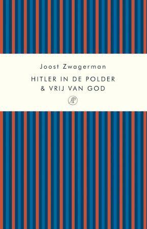 Hitler in de polder & Vrij van God - Joost Zwagerman