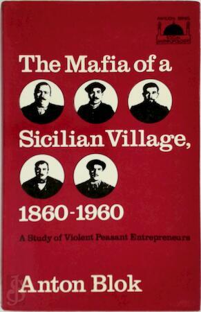 The Mafia of a Sicilian Village, 1860-1960 - Anton Blok