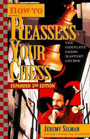 How to reassess your chess - Jeremy Silman