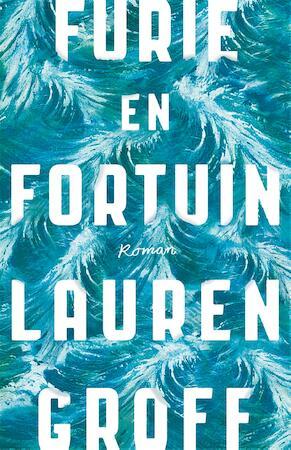 Furie en fortuin - Lauren Groff