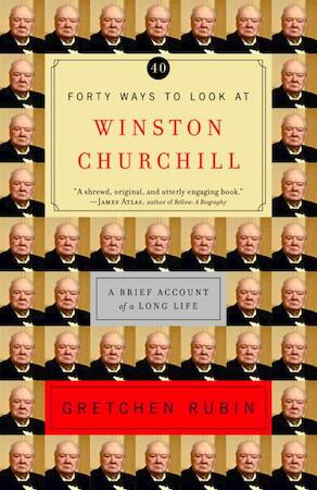 Forty Ways to Look at Winston Churchill - Gretchen Craft Rubin