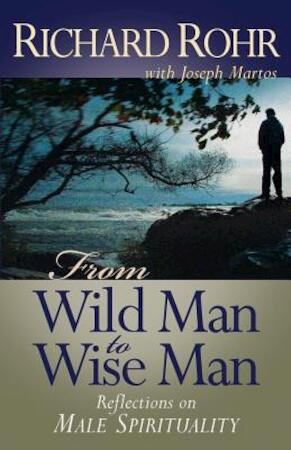 From Wild Man to Wise Man - Richard Rohr, Joseph Martos